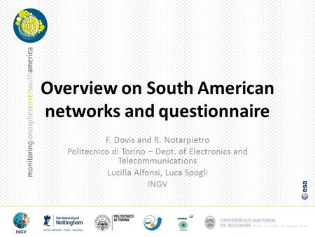 Overview on South American networks and questionnaire F. Dovis and R. Notarpietro Politecnico di Torino – Dept. of Electronics and Telecommunications Lucilla.