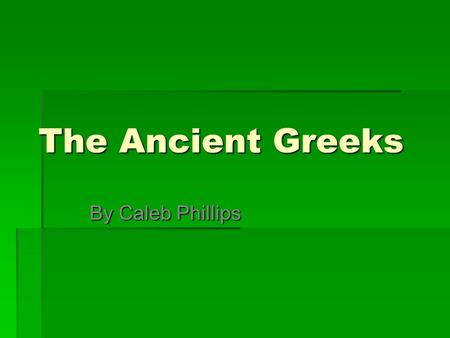 The Ancient Greeks By Caleb Phillips. The Cycladic Culture  The Cycladic culture was formed around 3000 B.C..  They lived on about 200 islands east.