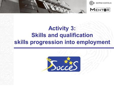 Activity 3: Skills and qualification skills progression into employment.