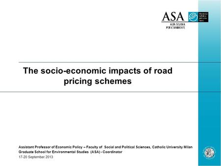 The socio-economic impacts of road pricing schemes Assistant Professor of Economic Policy – Faculty of Social and Political Sciences, Catholic University.