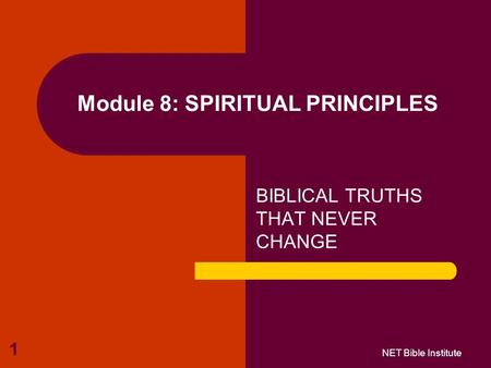 NET Bible Institute 1 Module 8: SPIRITUAL PRINCIPLES BIBLICAL TRUTHS THAT NEVER CHANGE.
