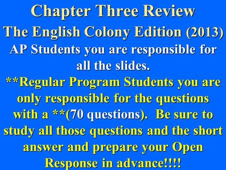 Chapter Three Review The English <strong>Colony</strong> Edition (2013) AP Students you are responsible for all the slides. **Regular Program Students you are only responsible.