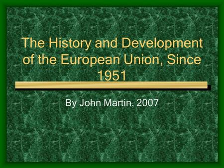 The History and Development of the European Union, Since 1951 By John Martin, 2007.