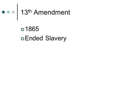 13 th Amendment 1865 Ended Slavery. 14 th Amendment 1868 Everyone is a citizen of the US and the state in which they reside. Due Process Clause Equal.