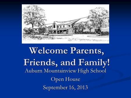 Welcome Parents, Friends, and Family! Auburn Mountainview High School Open House September 16, 2013.