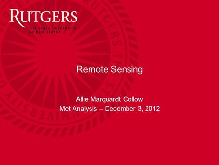Remote Sensing Allie Marquardt Collow Met Analysis – December 3, 2012.