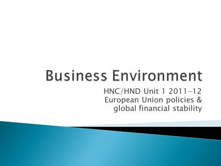 HNC/HND Unit 1 2011-12 European Union policies & global financial stability.