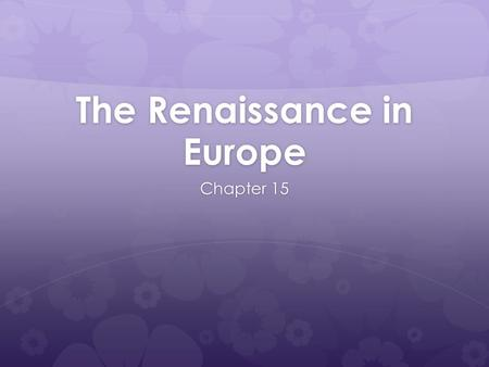 The Renaissance in Europe Chapter 15. Do-Now  What is a Renaissance? How do you think it impacted Europe?