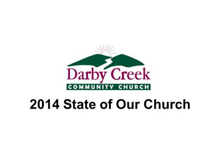 2014 State of Our Church. Agenda 2013 Review Financials 2014 Plan – T4T – Operation 5:16 – Bring 'em in Events Question and Answer.
