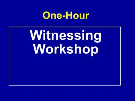 One-Hour Witnessing Workshop.