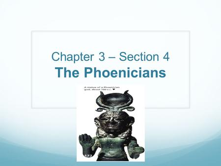 Chapter 3 – Section 4 The Phoenicians. The Phoenician People Phoenician civilization began along a thin strip of land along the Mediterranean coast. Fearless.