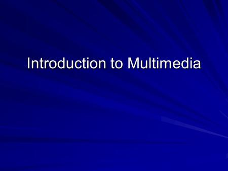 "Introduction to Multimedia. The beginning ( History )… 1945 : ""…a device in which one stores all his books, records and communications, and which is mechanized."