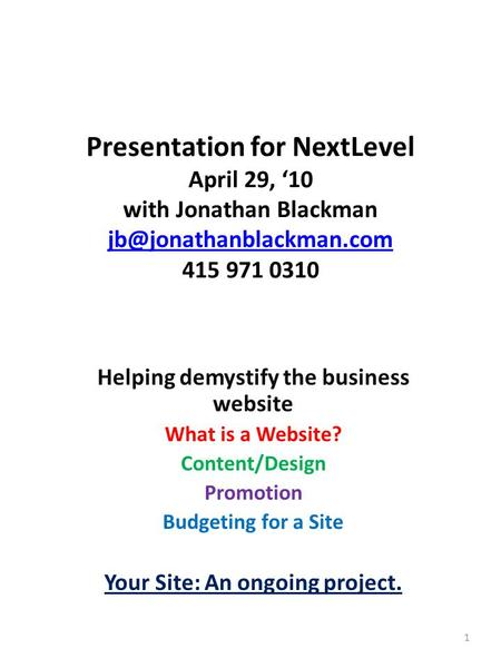 Presentation for NextLevel April 29, '10 with Jonathan Blackman 415 971 0310 Helping demystify the business.