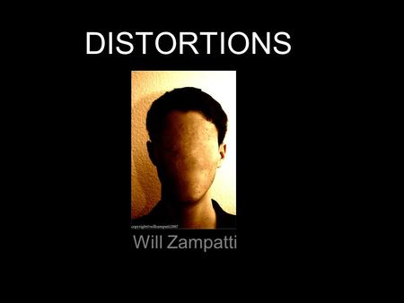 DISTORTIONS Will Zampatti. Artistic Statement What is real. Real is what we see and what we are, Everyday life is real to us and our existence is real.