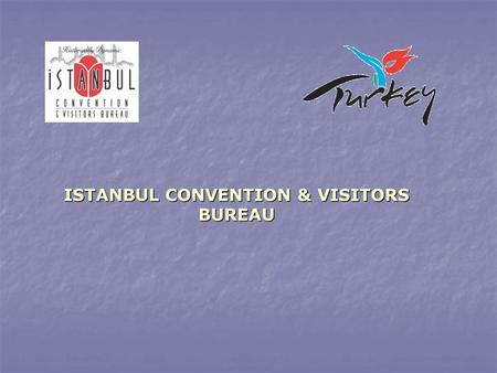ISTANBUL CONVENTION & VISITORS BUREAU. ICVB has been founded in 1997 as an economic administration of TUGEV ( Tourism Development and Education Foundation)