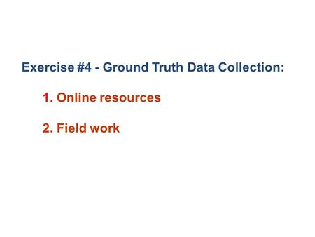 Exercise #4 - Ground Truth Data Collection: 1. Online resources 2. Field work.