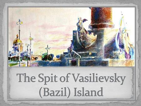 Vasilievsky Island Peter the 1 st wanted the new capital to become a sea fortress and at the same time a trading port. Because of the shoal water, the.