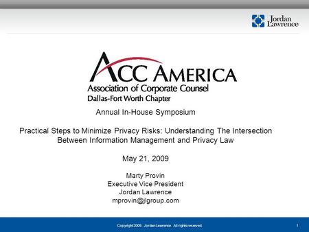 1Copyright 2009. Jordan Lawrence. All rights reserved. Annual In-House Symposium Practical Steps to Minimize Privacy Risks: Understanding The Intersection.