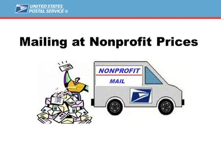 Mailing at Nonprofit Prices NONPROFIT MAIL. 2  Background of Nonprofit Standard Mail  How to Apply for Nonprofit Prices  Who's Eligible--Who's Not.