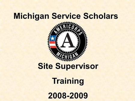 Michigan Service Scholars Site Supervisor Training 2008-2009.