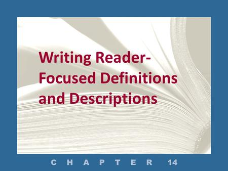 Writing Reader- Focused Definitions and Descriptions C H A P T E R 14.