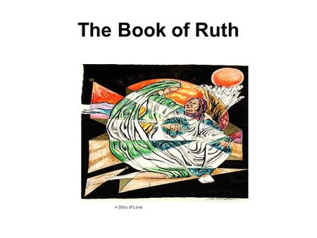 The Book of Ruth A Story of Love.  Law of the Levirate Marriage Deuteronomy 25:5-10  Law of Gleaning Leviticus 19:9-10; Deuteronomy 24:19,21  Law of.
