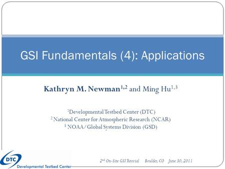 Kathryn M. Newman 1,2 and Ming Hu 1,3 GSI Fundamentals (4): Applications 1 Developmental Testbed Center (DTC) 2 National Center for Atmospheric Research.