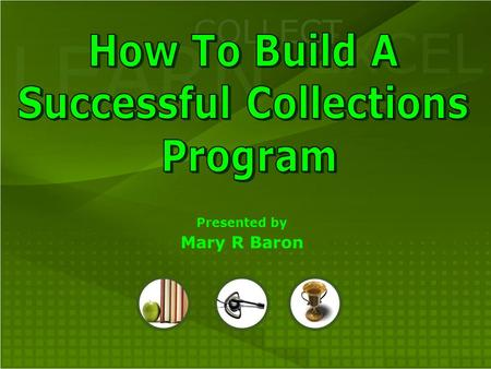 "LEARN COLLECT EXCEL Presented by Mary R Baron. LEARN COLLECT EXCEL QUOTE ""AN UNCOLLECTED FINE IS AN UNTAUGHT LESSON IN ACCOUNTABILITY"" Chief Justice Frank."