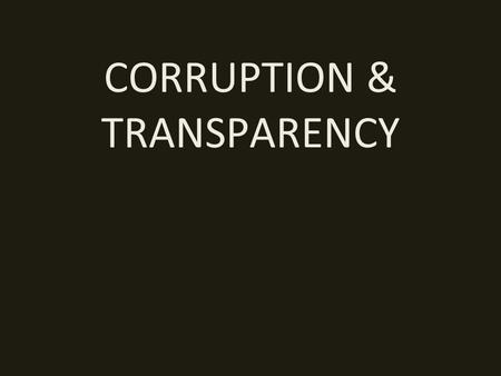 "CORRUPTION & TRANSPARENCY. ""Trust in Allah but don't forget to tie up your camel"" Good Governance, Transparency and Controlling Corruption -> Key Pre-requisites."