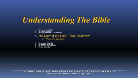 Understanding The Bible 1. The Purpose of the Bible 2. The Land of the Bible 3. The Story of the Bible – Old Testament 4. The Story of the Bible – New.