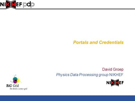 Portals and Credentials David Groep Physics Data Processing group NIKHEF.