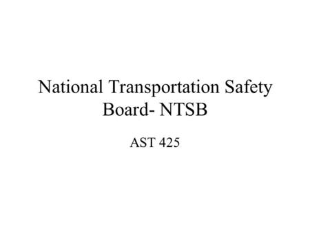 National Transportation Safety Board- NTSB AST 425.