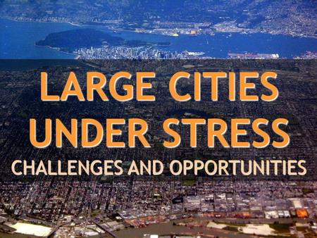 LARGE CITIES UNDER STRESS CHALLENGES AND OPPORTUNITIES.