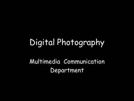 Digital Photography Multimedia Communication Department.