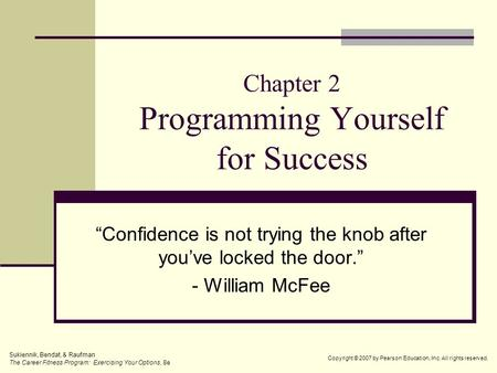 "Chapter 2 Programming Yourself for Success ""Confidence is not trying the knob after you've locked the door."" - William McFee Sukiennik, Bendat, & Raufman."