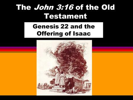The John 3:16 of the Old Testament Genesis 22 and the Offering of Isaac.