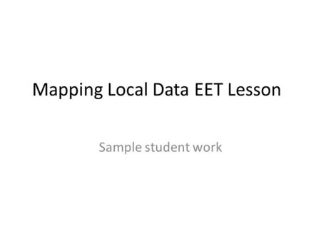 Mapping Local Data EET Lesson Sample student work.