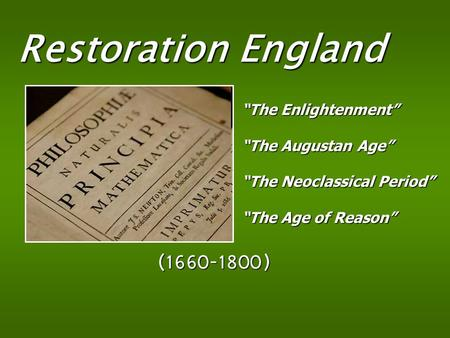 "Restoration England ( ) ""The Enlightenment"" ""The Augustan Age"""