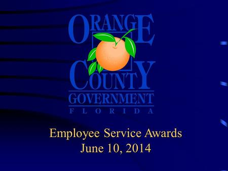 Employee Service Awards June 10, 2014. Board of County Commissioners Today's honorees are recognized for outstanding service and dedication.