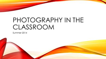 PHOTOGRAPHY IN THE CLASSROOM Summer 2014. PROTECT YOURSELF Make sure parents have signed a release that is included in the student handbook at the begging.
