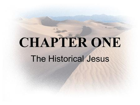 CHAPTER ONE The Historical Jesus.