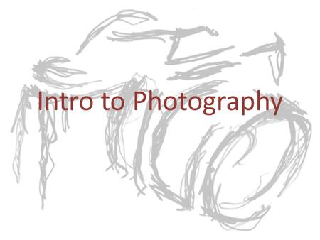 Intro to Photography. What is Photography? The use of light An extension of your eye.