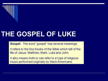 "THE GOSPEL OF LUKE Gospel: The word ""gospel"" has several meanings. It refers to the four books of the Bible which tell of the life of Jesus: Matthew, Mark,"