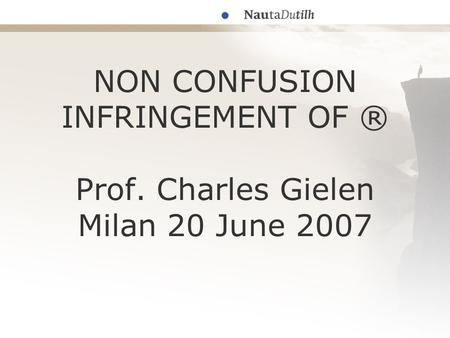 NON CONFUSION INFRINGEMENT OF ® Prof. Charles Gielen Milan 20 June 2007.