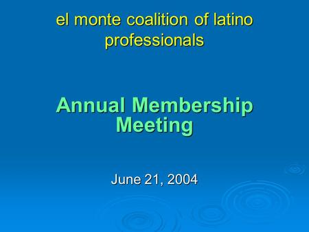 El monte coalition of latino professionals Annual Membership Meeting June 21, 2004.