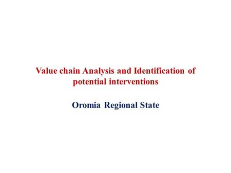 Value chain Analysis and Identification of potential interventions Oromia Regional State.