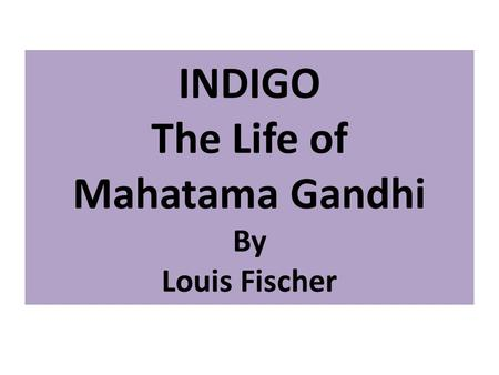 INDIGO The Life of Mahatama <strong>Gandhi</strong> By Louis Fischer.