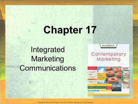 Copyright © 2004 by South-Western, a division of Thomson Learning, Inc. All rights reserved. Chapter 17 Integrated Marketing Communications.
