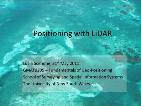 Positioning with LiDAR Lucia Scimone, 31 st May 2011 GMAT9205 – Fundamentals of Geo-Positioning School of Surveying and Spatial Information Systems The.