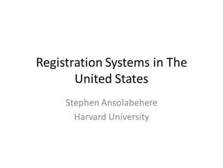 Registration Systems in The United States Stephen Ansolabehere Harvard University.